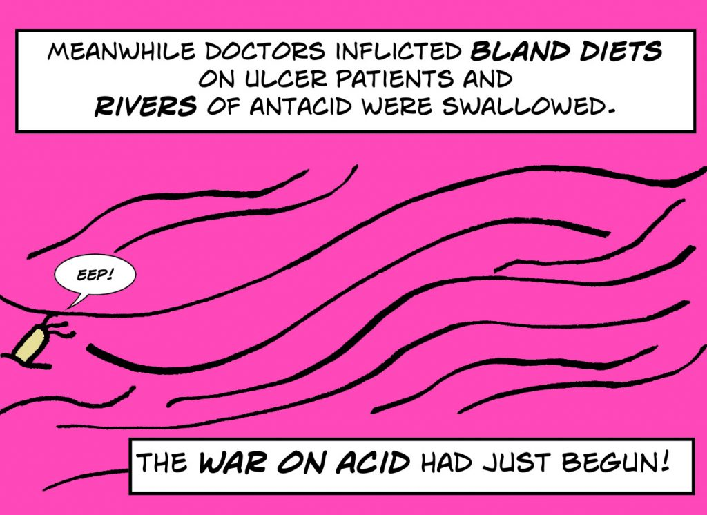Rivers of antacid were swallowed as the war on acid began