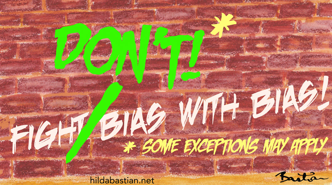 Cartoon - Don't fight bias with bias (some exceptions apply)