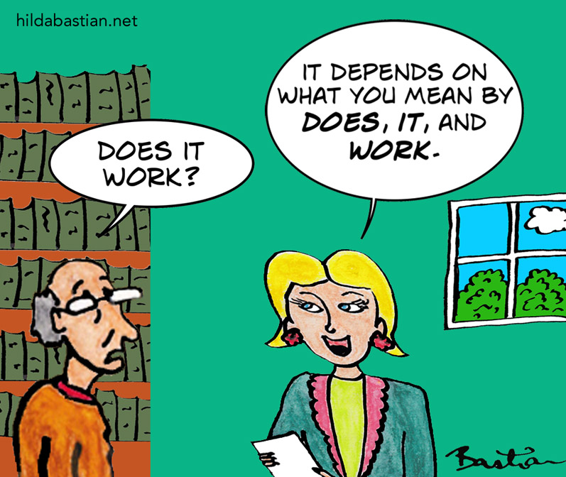 Cartoon: Does it work? It depends what you mean by does, it, and work