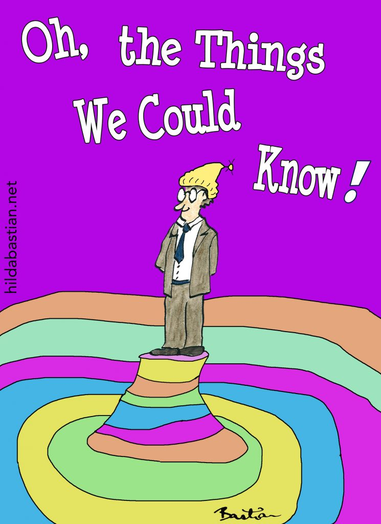 Cartoon Oh, the things we could know!
