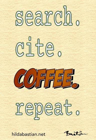 search. cite. coffee. repeat.