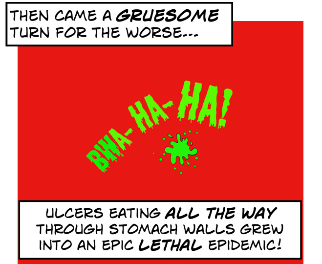 Then there was an epidemic of lethal ulcers