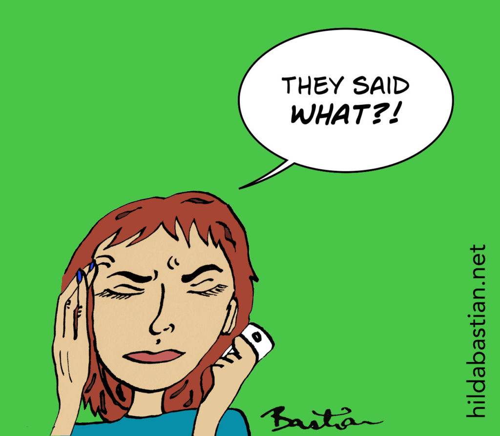 """Cartoon of woman asking """"they said what?"""""""